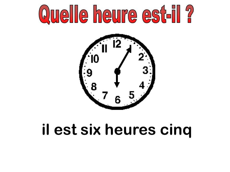 Quelle heure est-il il est six heures cinq