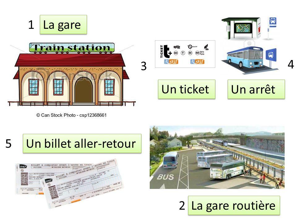 1 La gare 3 4 Un ticket Un arrêt 5 Un billet aller-retour 2 La gare routière
