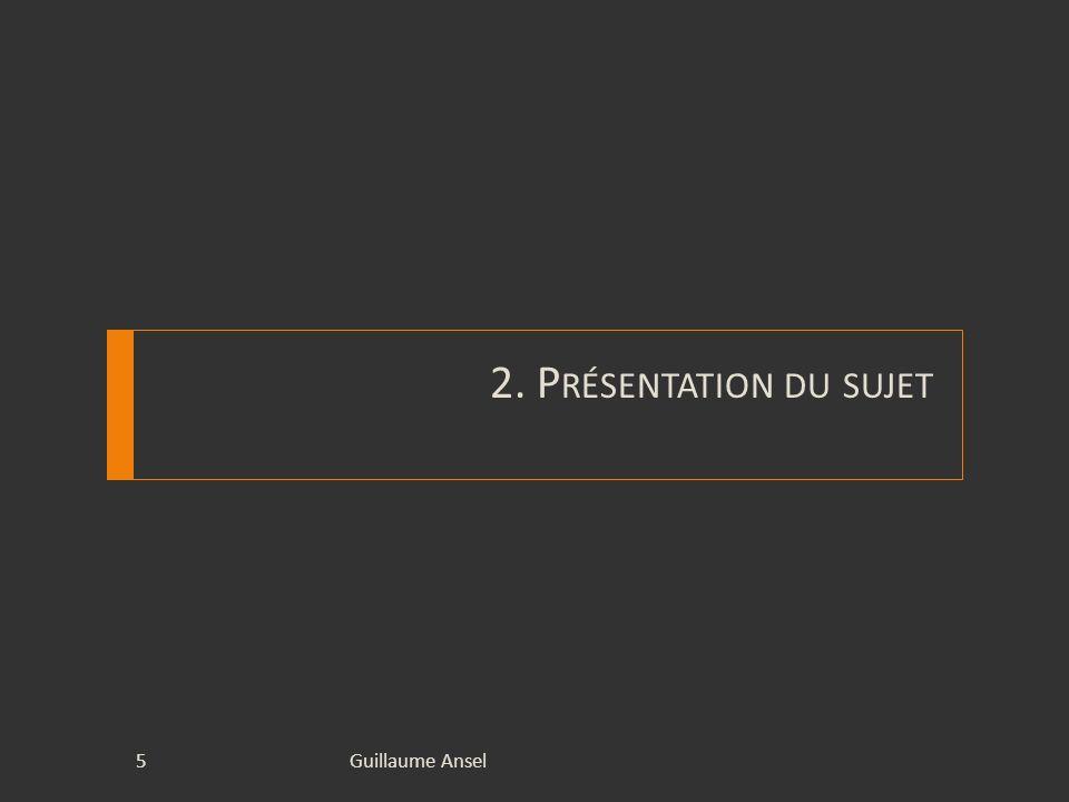2. Présentation du sujet Guillaume Ansel
