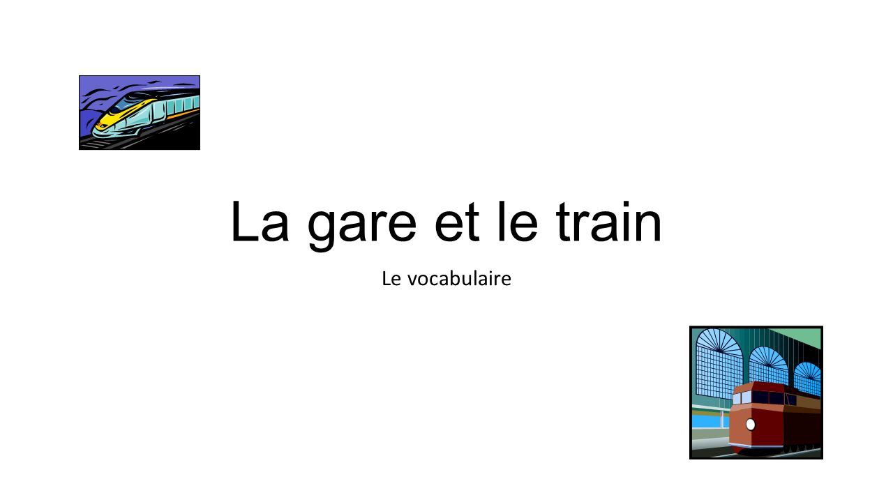 La gare et le train Le vocabulaire
