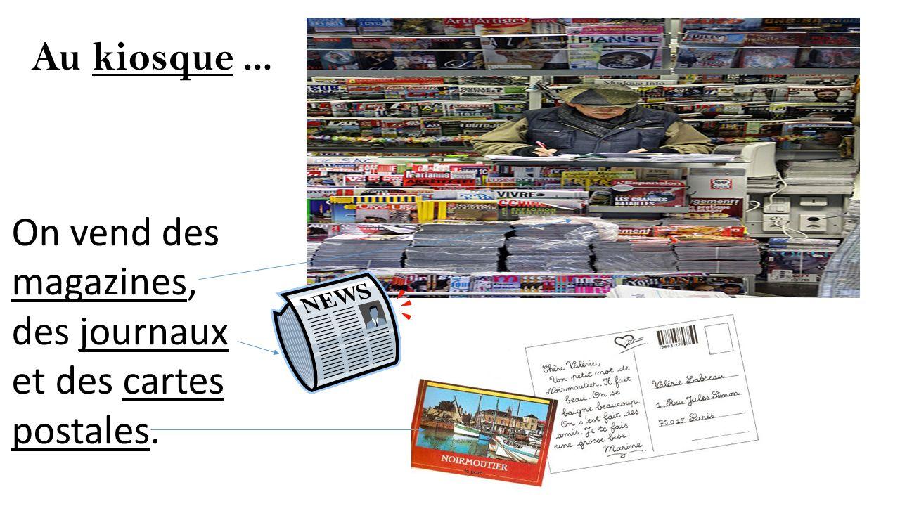 Au kiosque ... On vend des magazines, des journaux et des cartes postales.