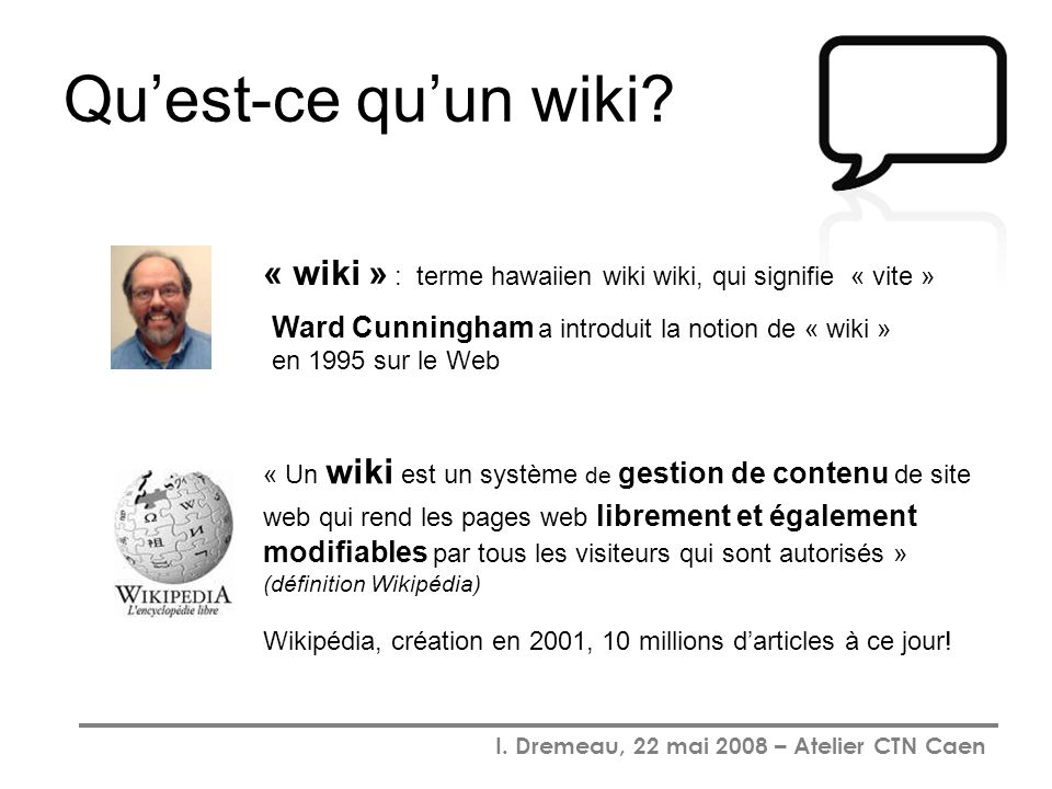 Qu'est-ce qu'un wiki Ward Cunningham a introduit la notion de « wiki » en 1995 sur le Web.