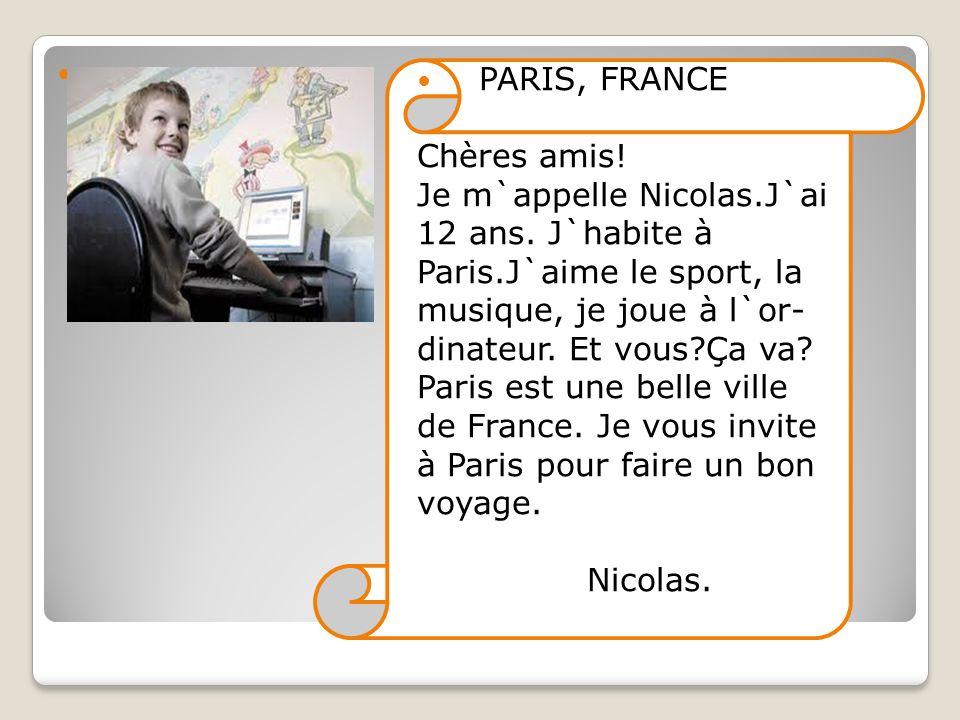 Je m`appelle Nicolas.J`ai 12 ans. J`habite à Paris.J`aime le sport, la