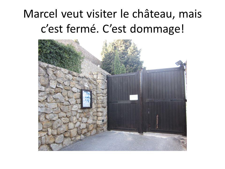 Marcel veut visiter le château, mais c'est fermé. C'est dommage!