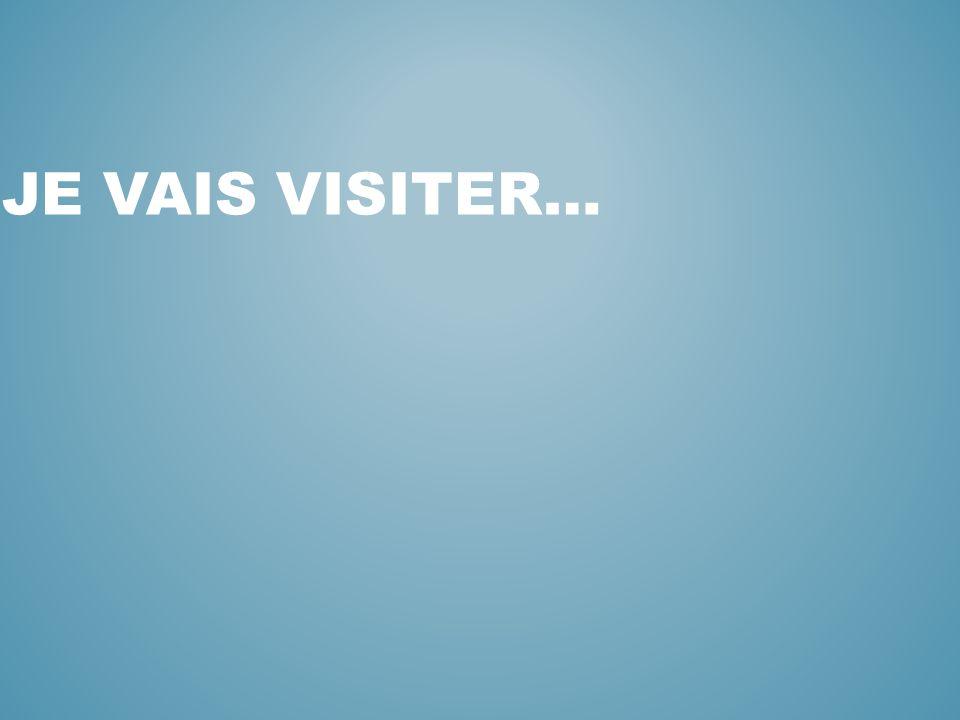 Je vais visiter…