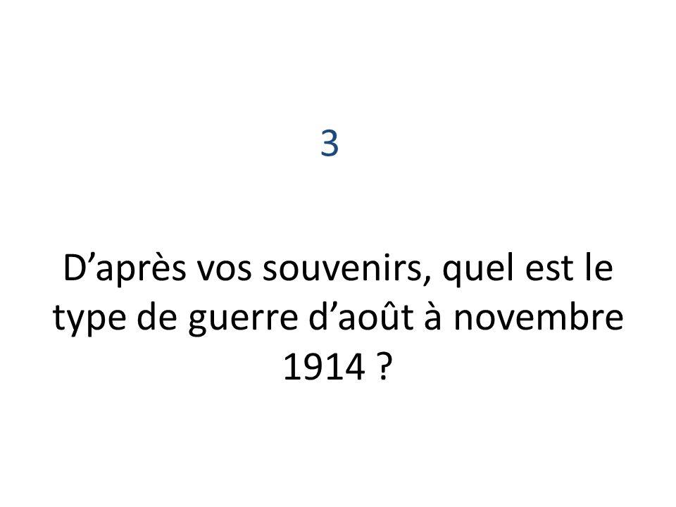 3 D'après vos souvenirs, quel est le type de guerre d'août à novembre 1914