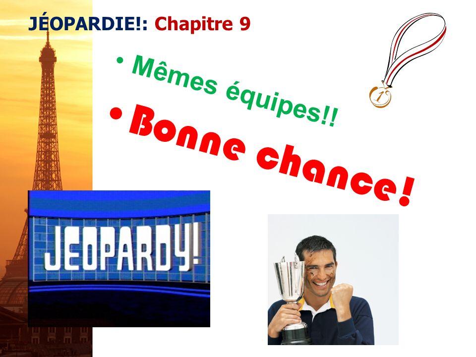 JÉOPARDIE!: Chapitre 9 Mêmes équipes!! Bonne chance!