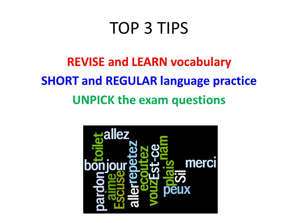 TOP 3 TIPS REVISE and LEARN vocabulary SHORT and REGULAR language practice UNPICK the exam questions