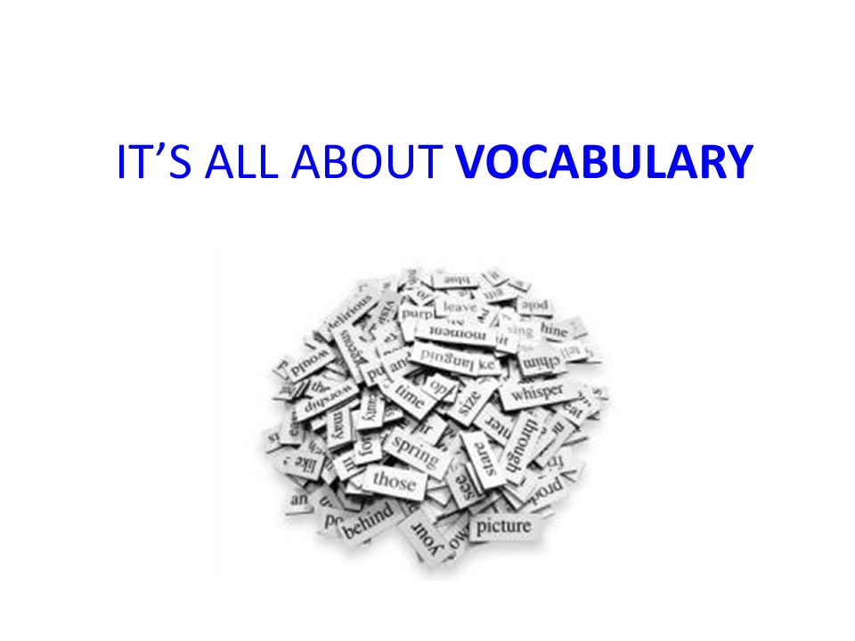IT'S ALL ABOUT VOCABULARY