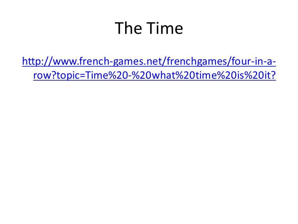 The Time http://www.french-games.net/frenchgames/four-in-a-row topic=Time%20-%20what%20time%20is%20it