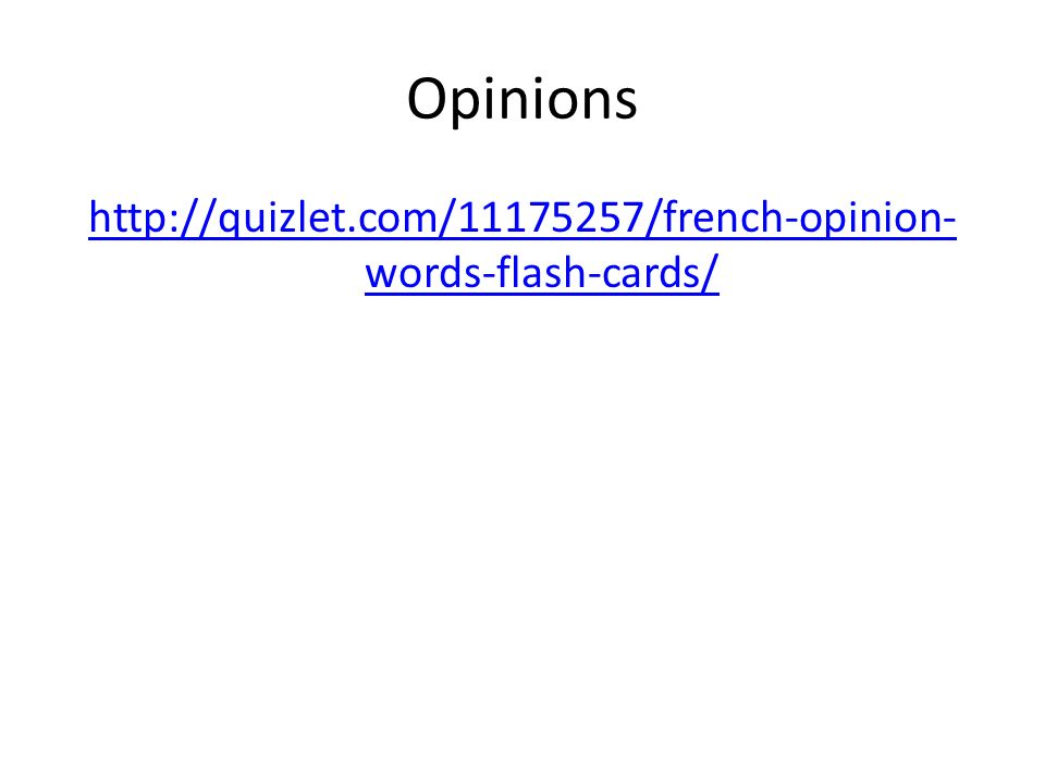 Opinions http://quizlet.com/11175257/french-opinion-words-flash-cards/