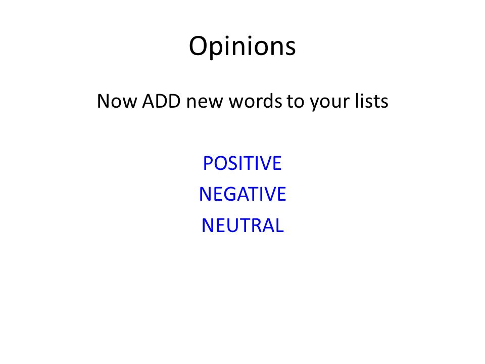 Now ADD new words to your lists POSITIVE NEGATIVE NEUTRAL