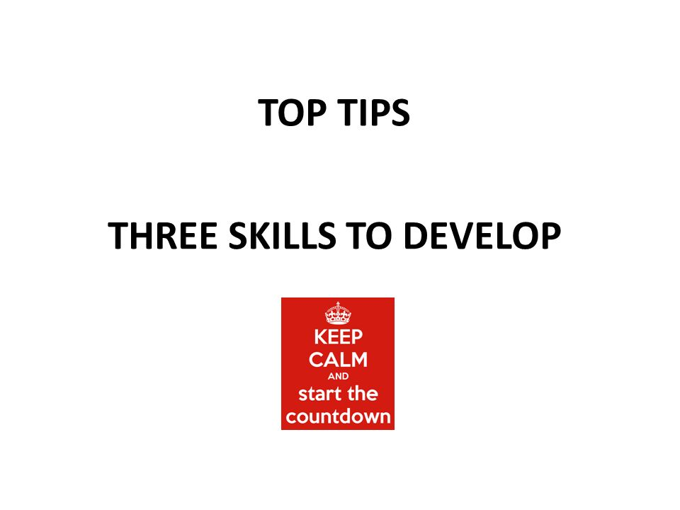 THREE SKILLS TO DEVELOP