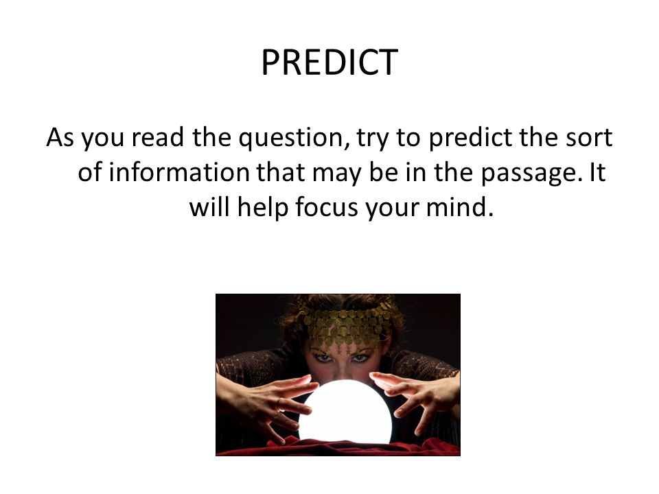PREDICT As you read the question, try to predict the sort of information that may be in the passage.