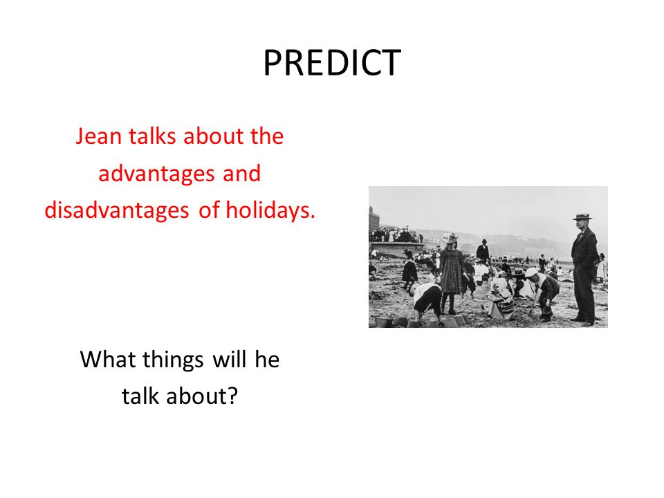 PREDICT Jean talks about the advantages and disadvantages of holidays.