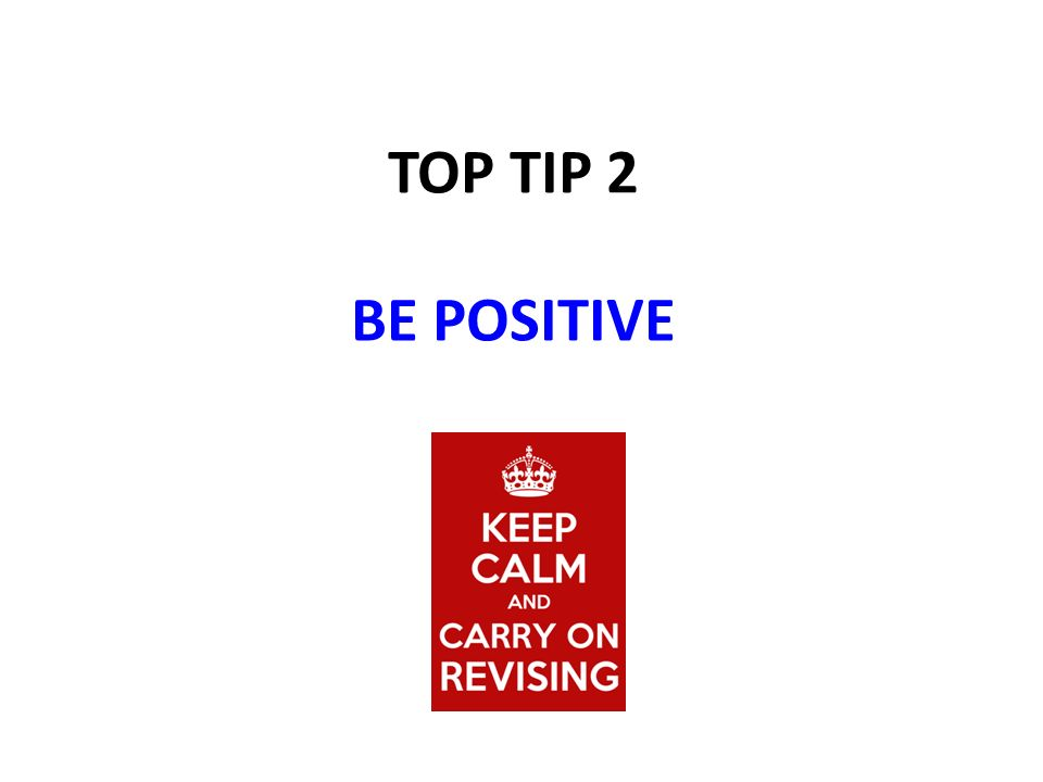 TOP TIP 2 BE POSITIVE