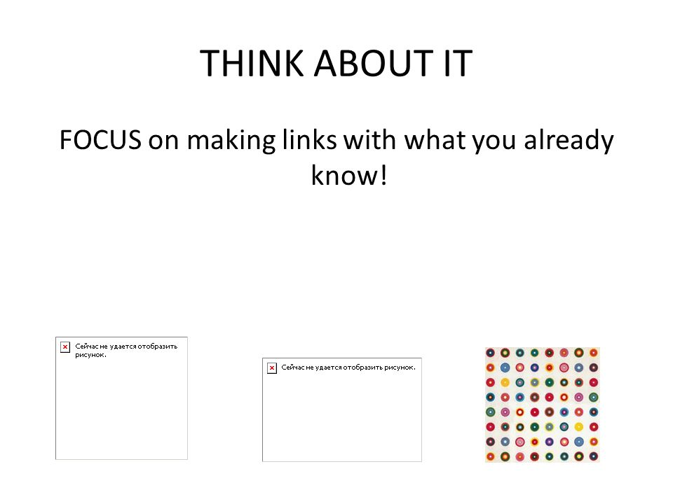 FOCUS on making links with what you already know!