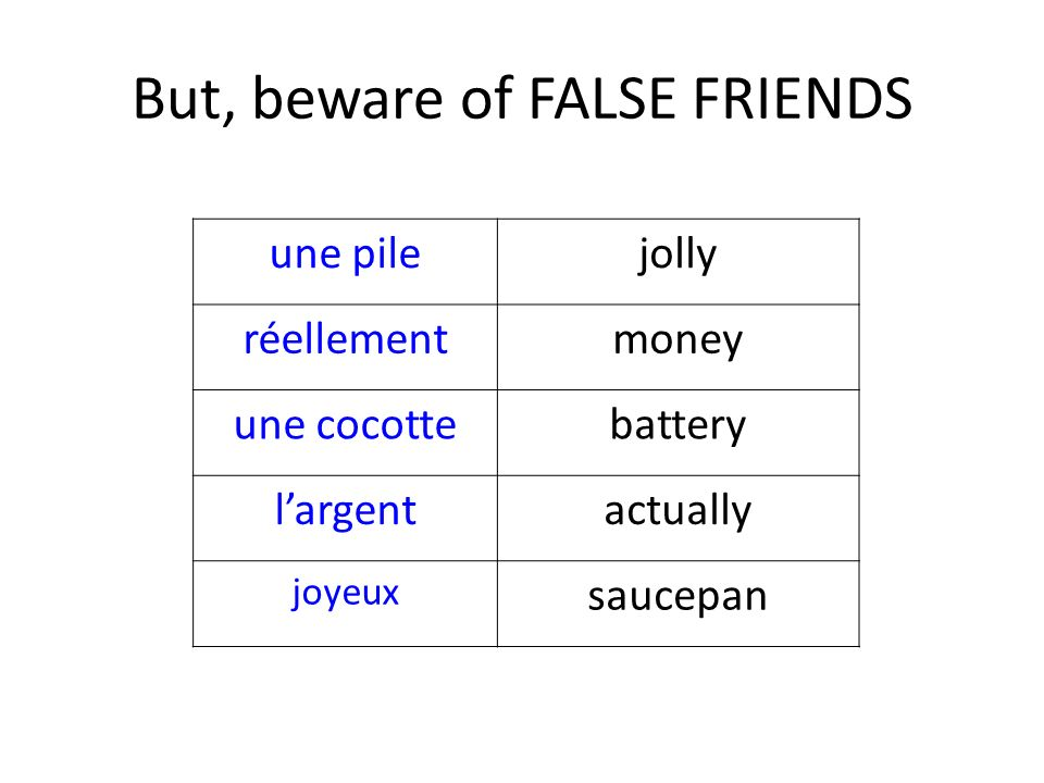 But, beware of FALSE FRIENDS