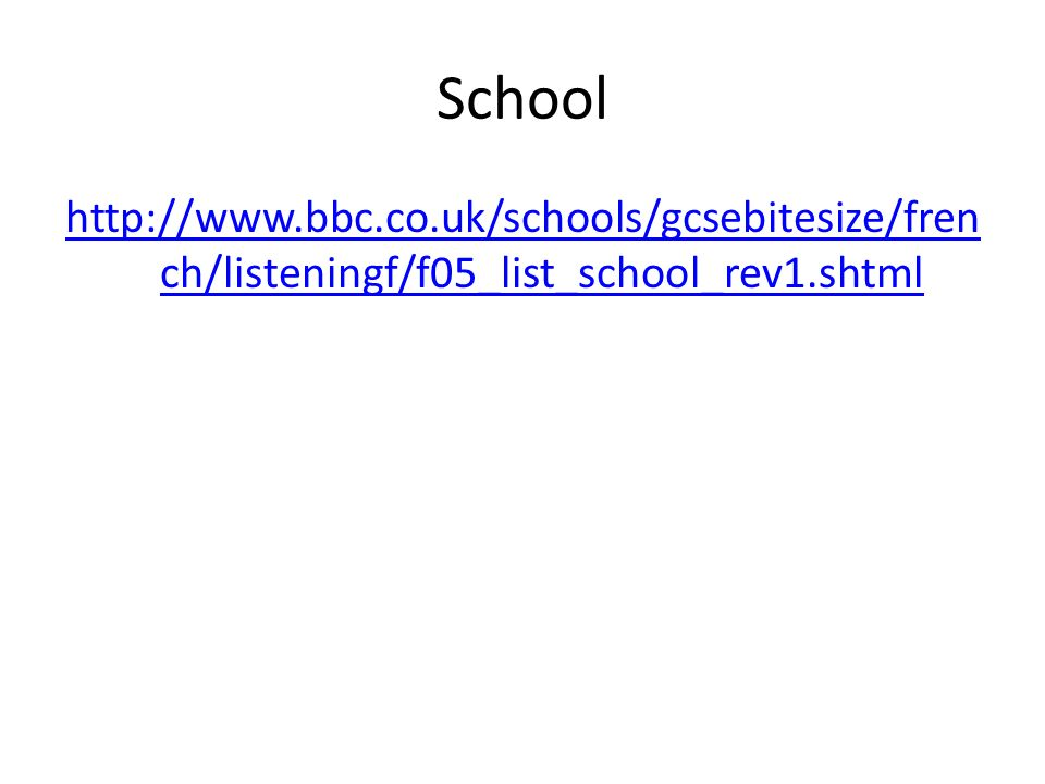 School http://www.bbc.co.uk/schools/gcsebitesize/french/listeningf/f05_list_school_rev1.shtml