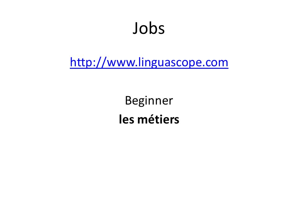http://www.linguascope.com Beginner les métiers