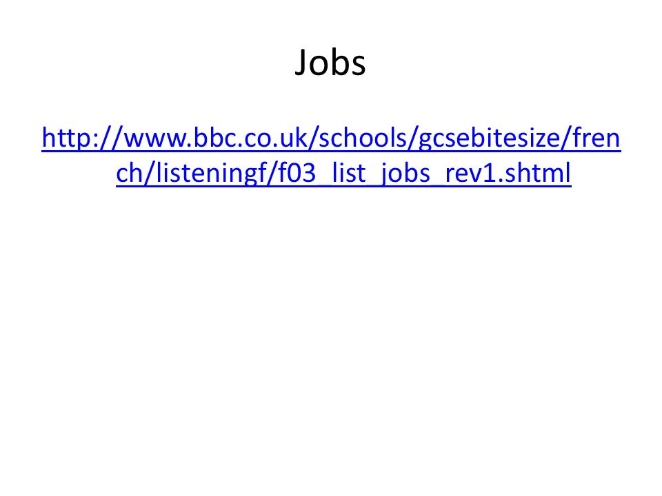 Jobs http://www.bbc.co.uk/schools/gcsebitesize/french/listeningf/f03_list_jobs_rev1.shtml