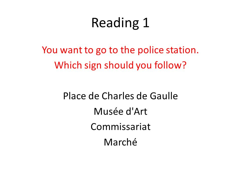 Reading 1 You want to go to the police station. Which sign should you follow.