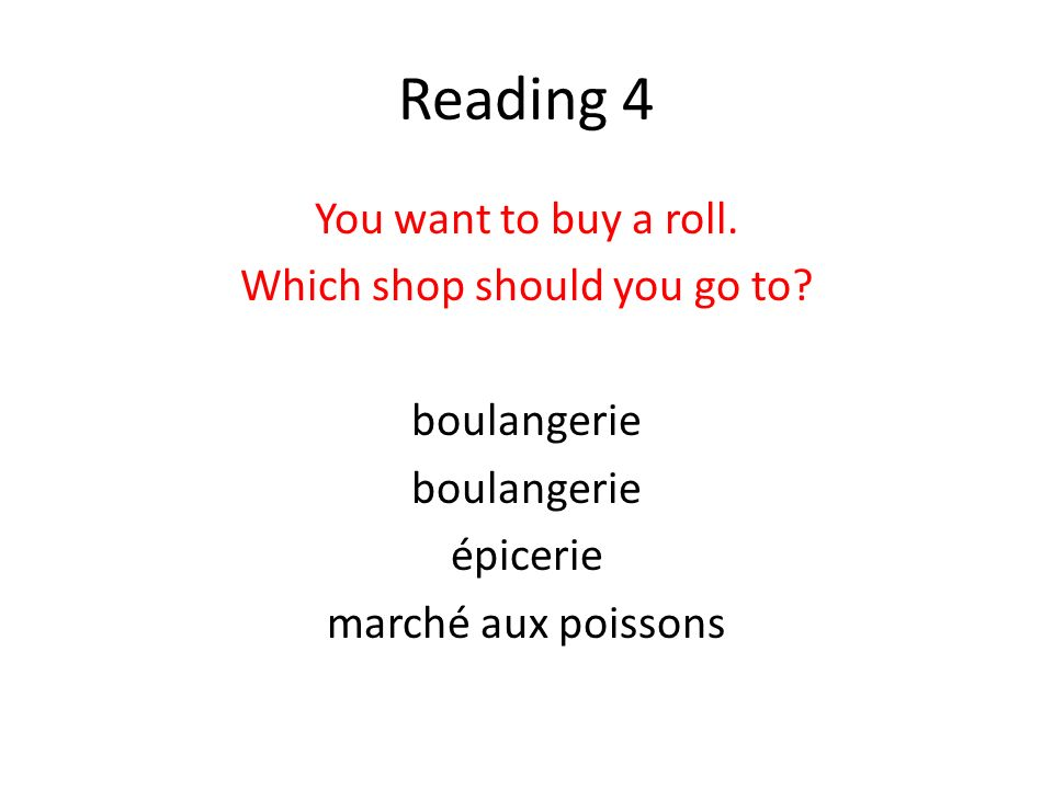 Reading 4 You want to buy a roll. Which shop should you go to.