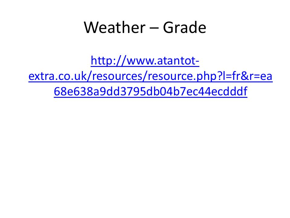 Weather – Grade http://www.atantot-extra.co.uk/resources/resource.php l=fr&r=ea68e638a9dd3795db04b7ec44ecdddf.