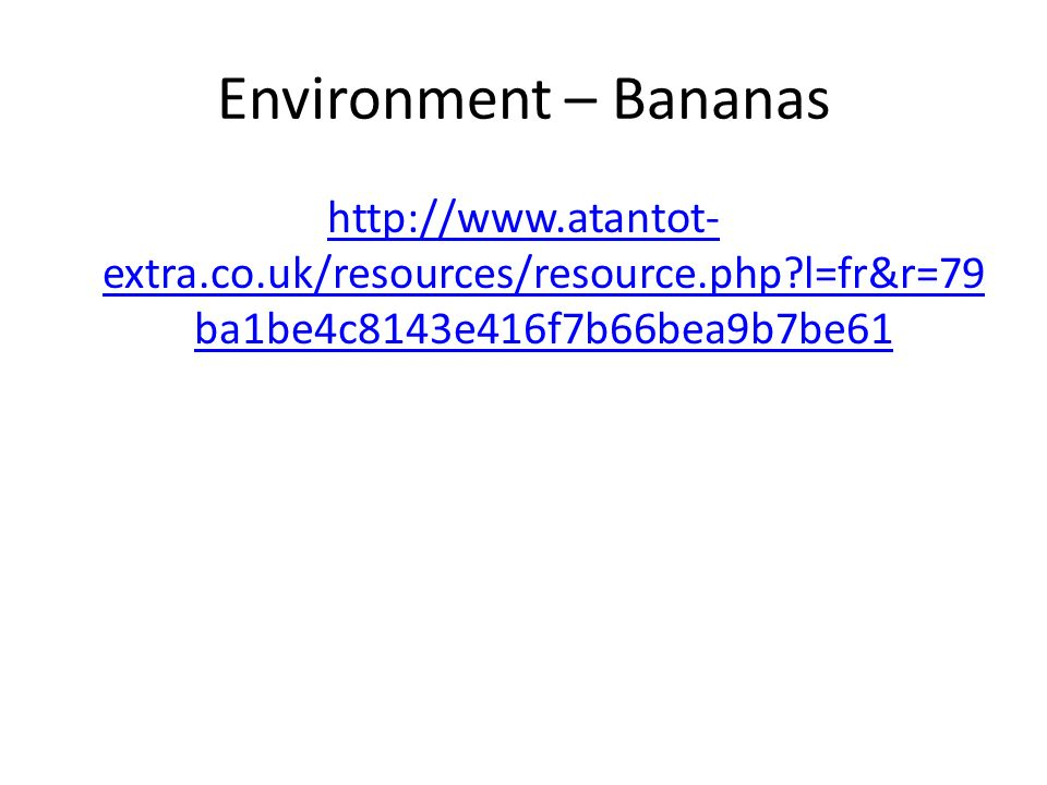 Environment – Bananas http://www.atantot-extra.co.uk/resources/resource.php l=fr&r=79ba1be4c8143e416f7b66bea9b7be61.