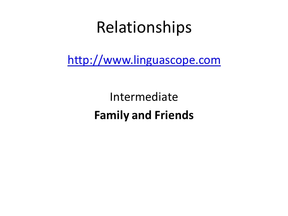 http://www.linguascope.com Intermediate Family and Friends