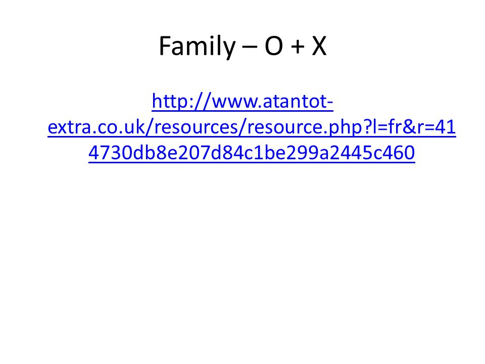 Family – O + X http://www.atantot-extra.co.uk/resources/resource.php l=fr&r=414730db8e207d84c1be299a2445c460.