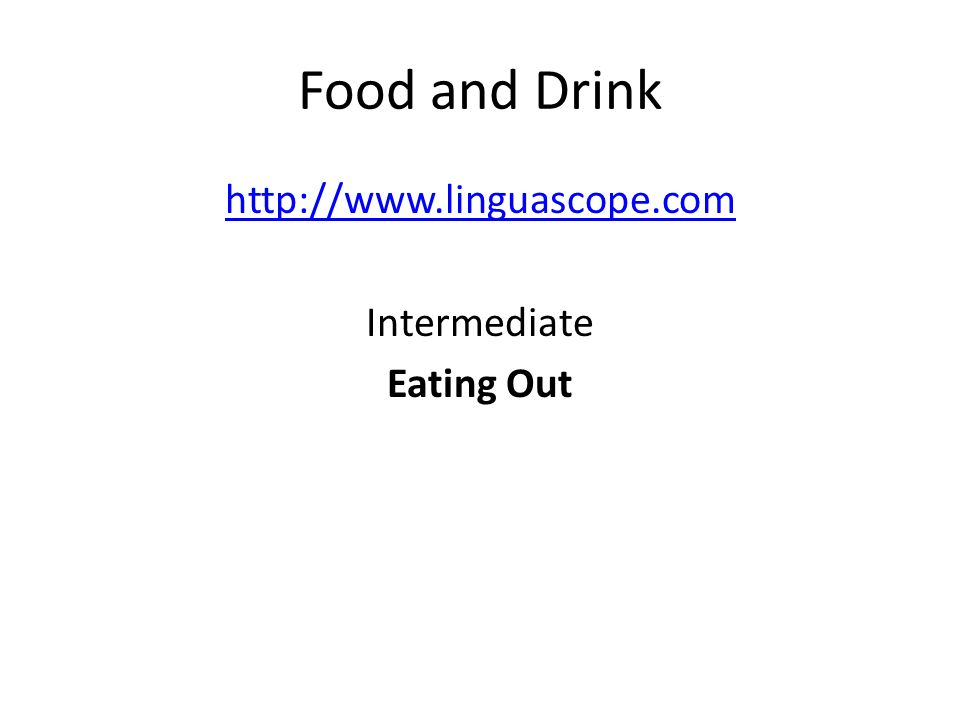 http://www.linguascope.com Intermediate Eating Out