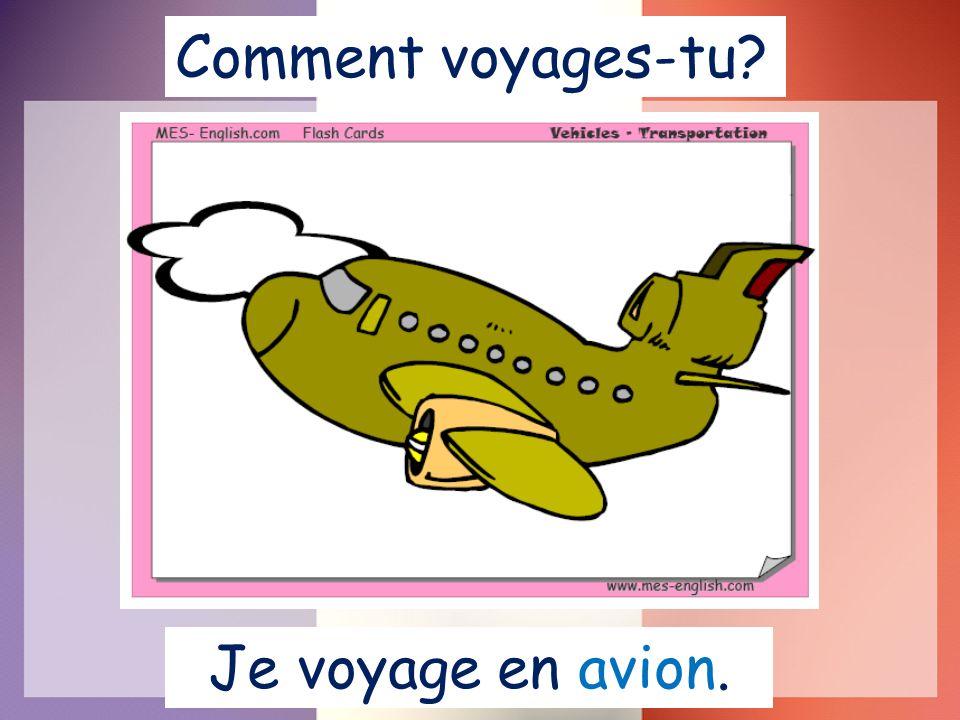 Comment voyages-tu Je voyage en avion.