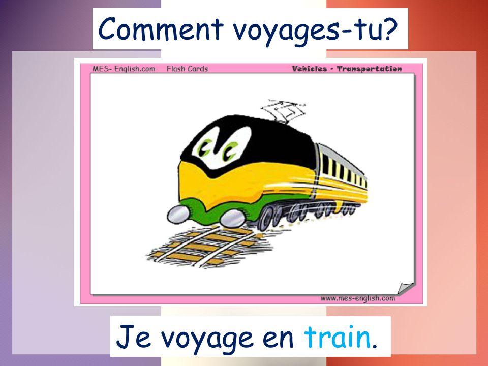 Comment voyages-tu Je voyage en train.