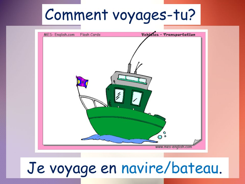 Je voyage en navire/bateau.