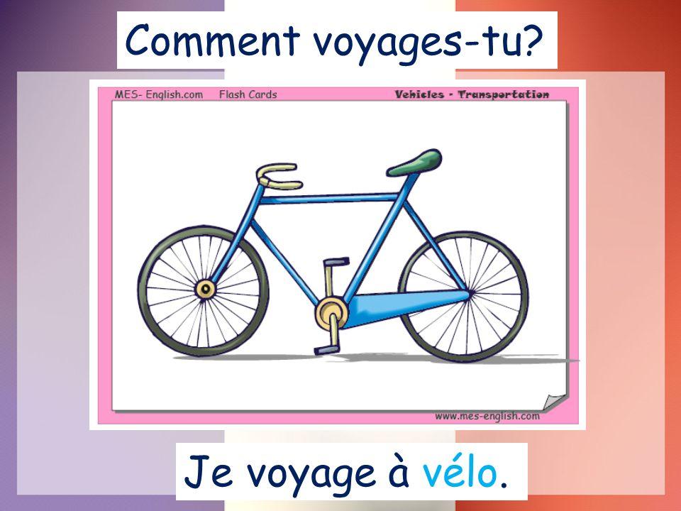 Comment voyages-tu Je voyage à vélo.