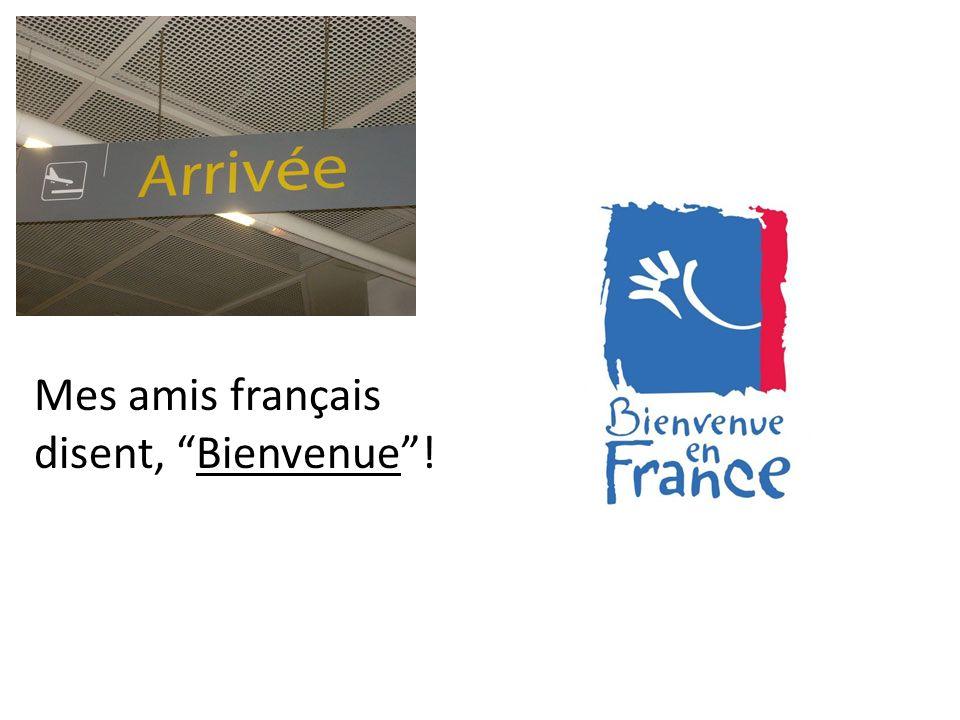 Mes amis français disent, Bienvenue !