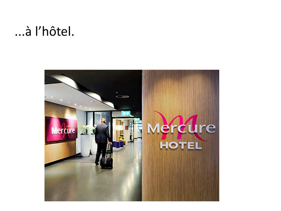 ...à l'hôtel.