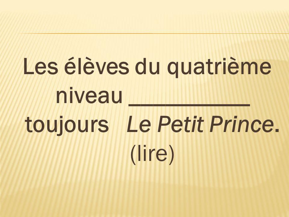 Les élèves du quatrième niveau __________ toujours Le Petit Prince