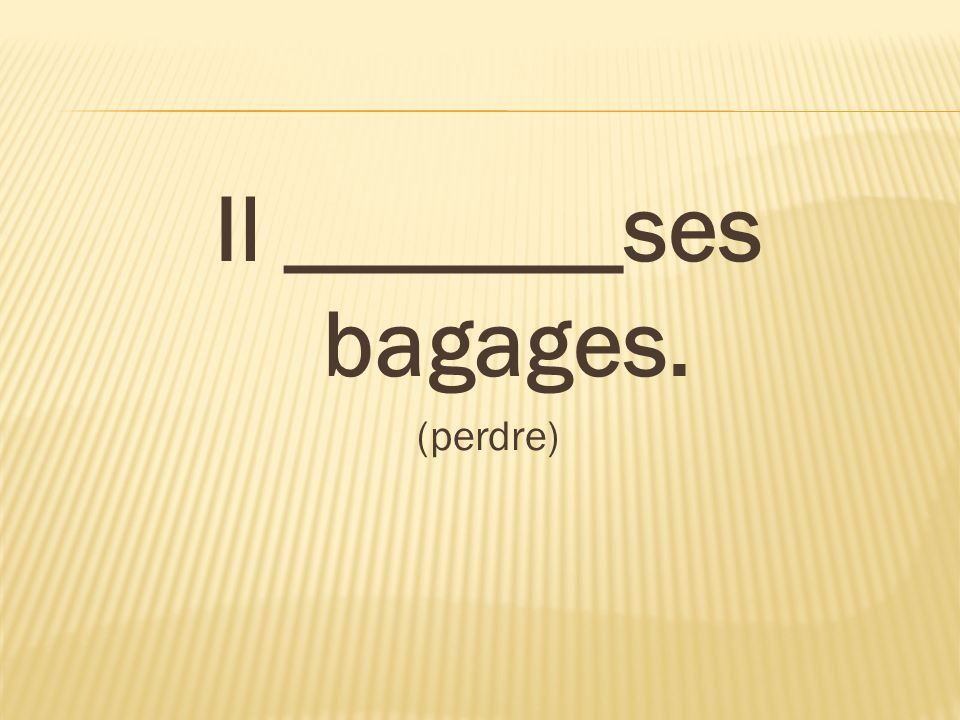 Il _______ses bagages. (perdre)