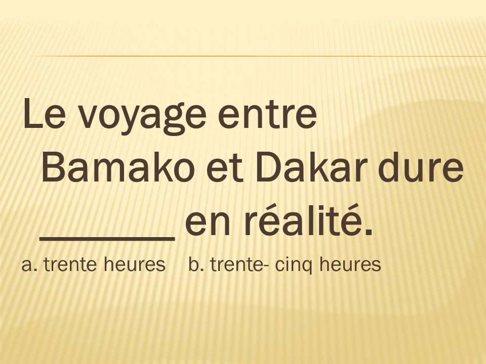 Le voyage entre Bamako et Dakar dure ______ en réalité.
