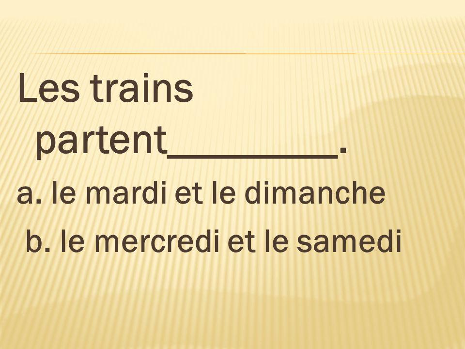Les trains partent________.