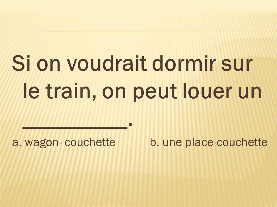Si on voudrait dormir sur le train, on peut louer un _________.