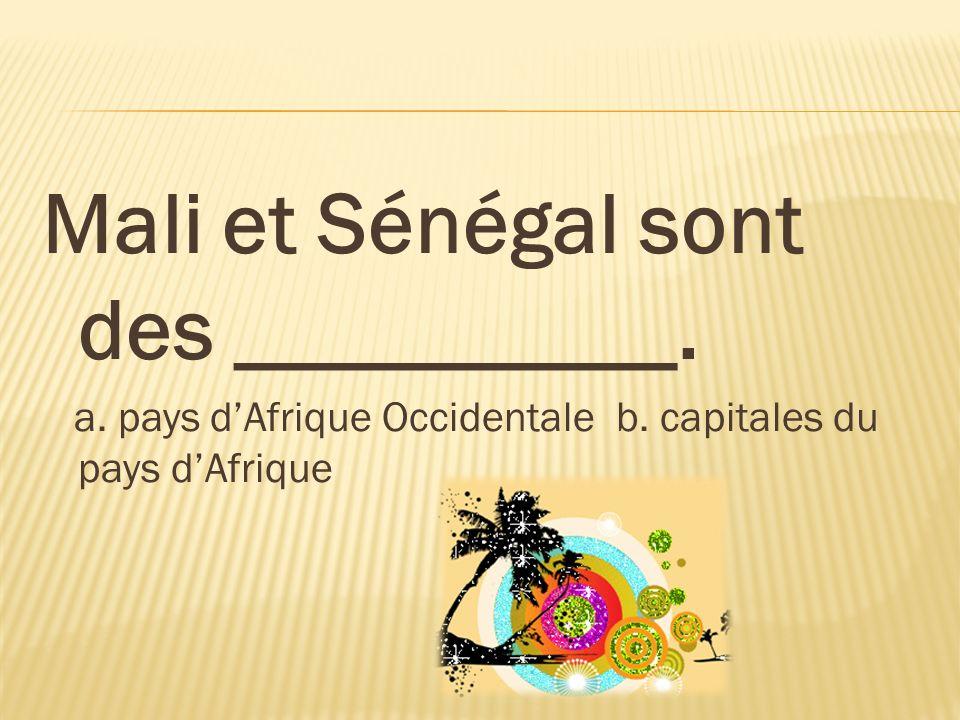 Mali et Sénégal sont des __________.