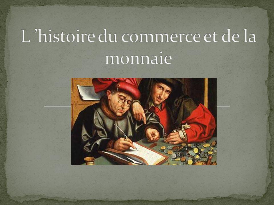 L 'histoire du commerce et de la monnaie