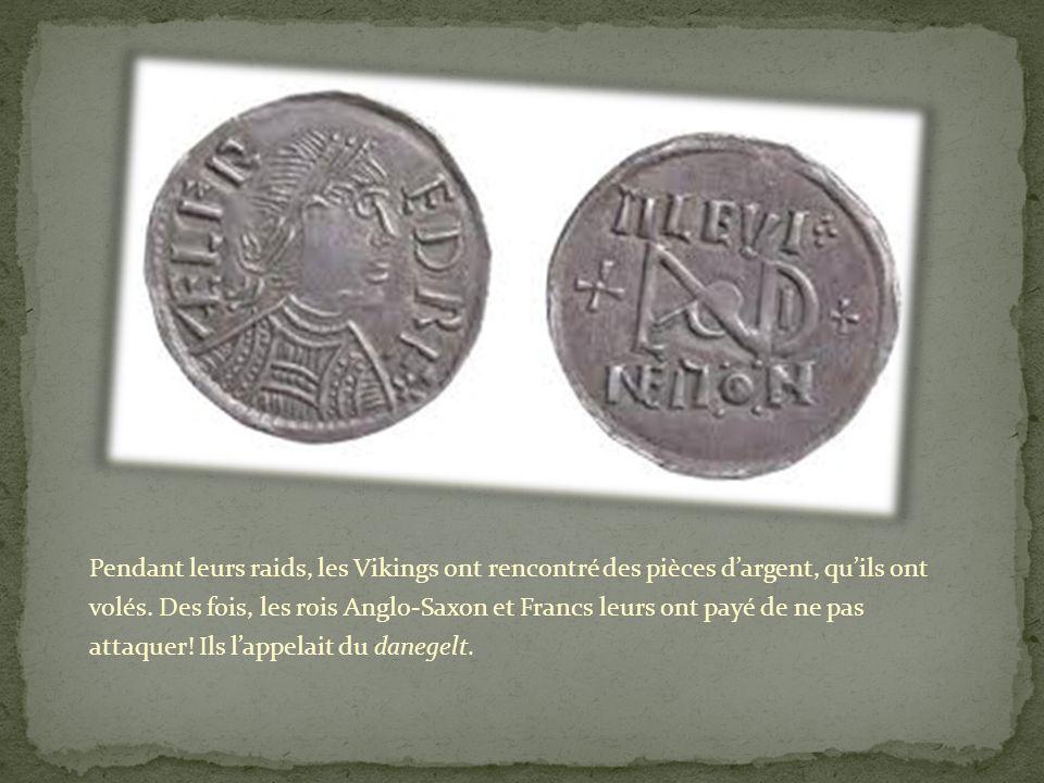 Pendant leurs raids, les Vikings ont rencontré des pièces d'argent, qu'ils ont volés.