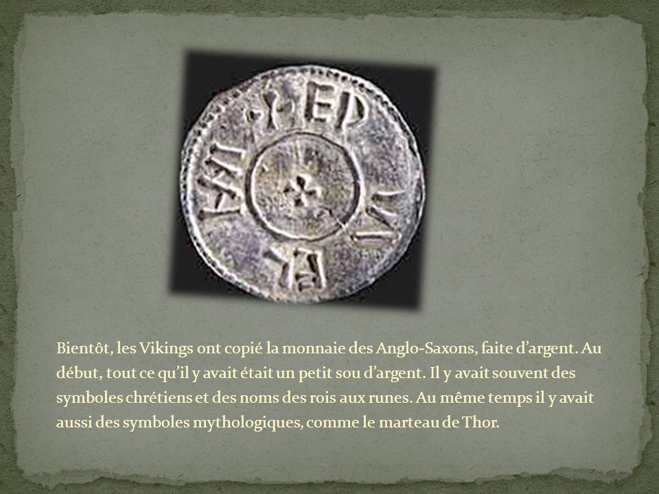 Bientôt, les Vikings ont copié la monnaie des Anglo-Saxons, faite d'argent.