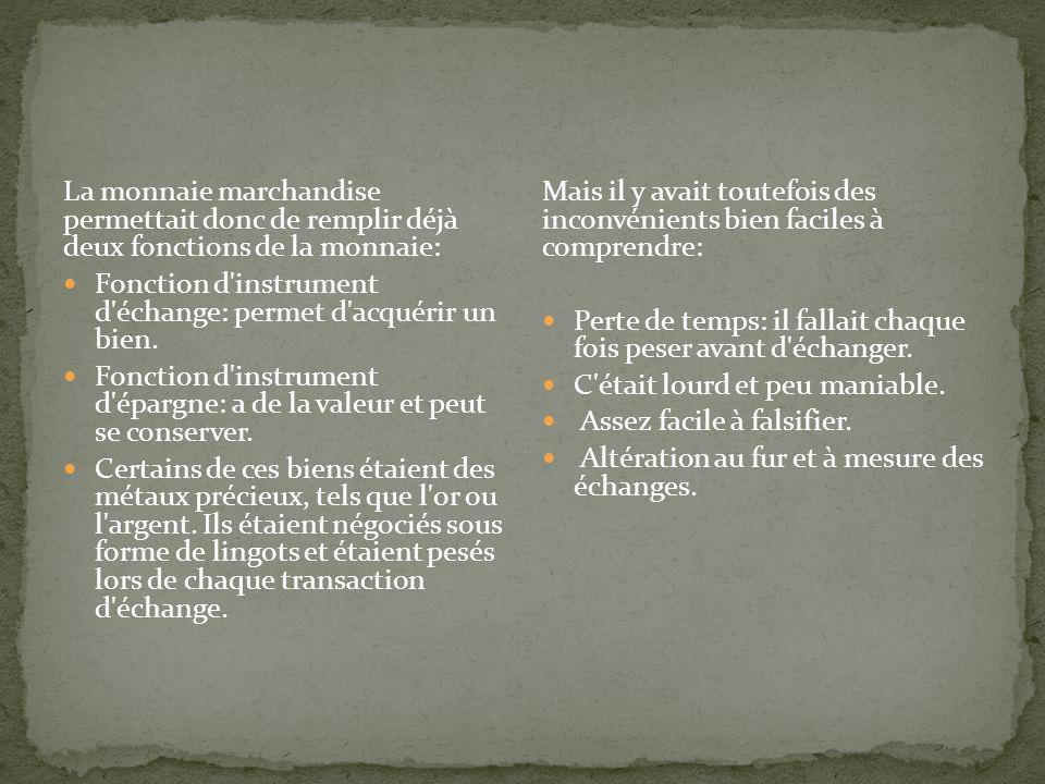 La monnaie marchandise permettait donc de remplir déjà deux fonctions de la monnaie: