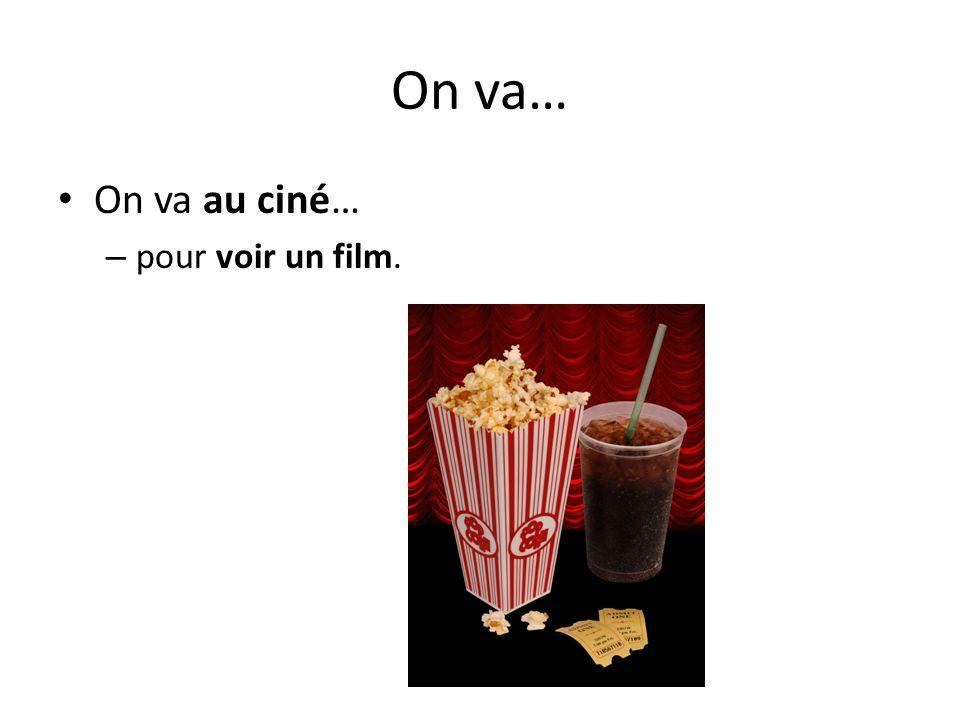 On va… On va au ciné… pour voir un film.
