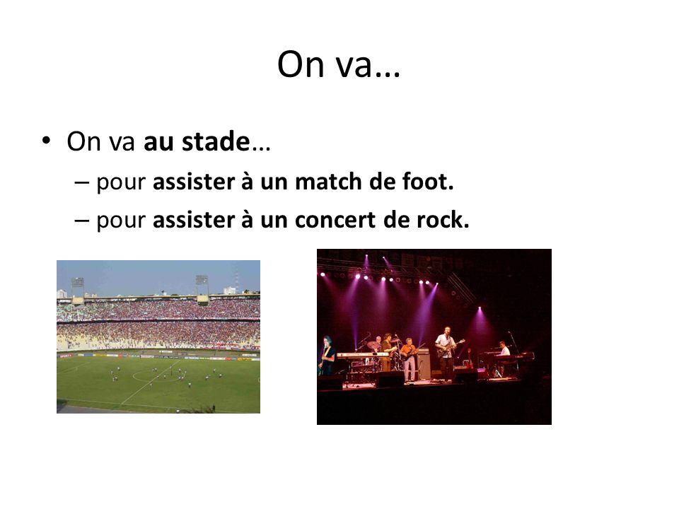 On va… On va au stade… pour assister à un match de foot.